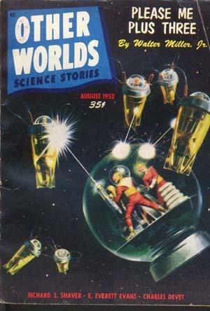 "Walter M. Miller Jr. - Miller's novella ""Please Me Plus Three"" was cover-featured on the August 1952 issue of Other Worlds Science Stories"