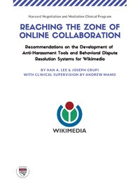 Reaching the Zone of Online Collaboration - Recommendations on the Development of Anti-Harassment Tools and Behavioural Dispute Resolution Systems for Wikimedia.pdf