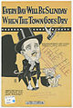 Every Day Will Be Sunday When the Town Goes Dry sheet music 1918.jpg