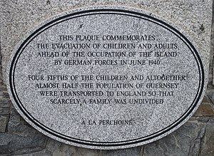 "German occupation of the Channel Islands - Memorial in Saint Peter Port: ""This plaque commemorates the evacuation of children and adults ahead of the occupation of the island by German forces in June 1940. Four-fifths of the children and altogether almost half the population of Guernsey were transported to England so that scarcely a family was undivided. À la perchoine."""