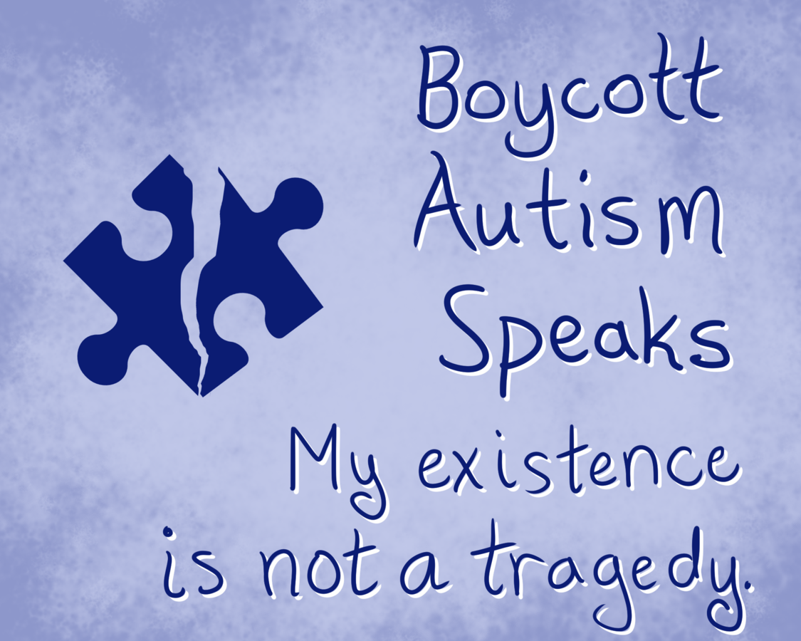 "A picture with a blue puzzle piece ripped in half and the words ""Boycott Autism Speaks: My existence is not a tragedy."""