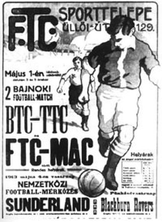 Ferencvárosi TC - A billboard from 1913 including the advertisement of international matches against Sunderland and Blackburn Rovers, and NB I matches BTC-TTC and FTC-MAC
