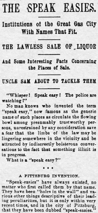 Speakeasy - First recorded use of speakeasies in United States. The Pittsburg Dispatch, June 30, 1889.