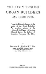 Edward Francis Rimbault: The Early English Organ Builders and their work