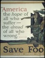 """America the hope of all who suffer- the dread of all who wrong- Whitter. Save Food and defeat frightfulness."", ca. 1917 - NARA - 512587.tif"