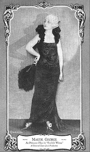 Maude George - as Princess Olga Petchnikoff,  Foolish Wives (1922)