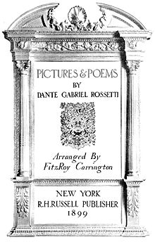 PICTURES & POEMS BY DANTE GABRIEL ROSSETTI Arranged by FitzRoy Carrington NEW YORK R.H.RUSSELL PUBLISHER 1899