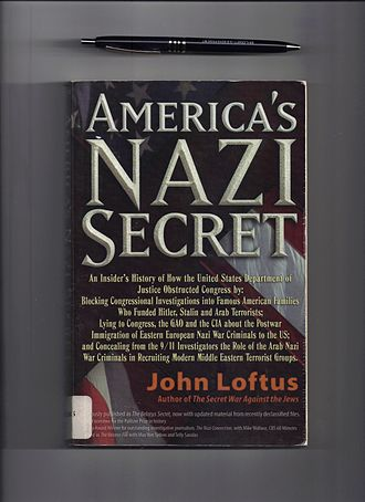 John Loftus (author) - America's Nazi secret: An Insider's History of How the United States department of Justice obstructed congress by: blocking congressional investigations into famous American families who funded Hitler, Stalin and Arab terrorists