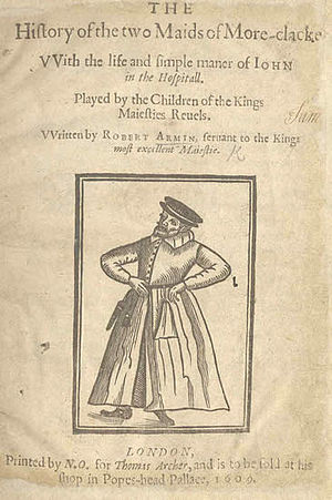 Robert Armin - Title page of Armin's The History of the two Maids of More-Clacke, 1609. The woodcut shows Armin onstage.