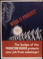 Wear it proudly. The badge of the production soldier protects your job from sabotage^ - NARA - 535226.tif