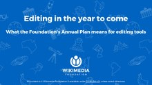 Wikimania 2017 – Editing in the year to come – what the Foundation's Annual Plan means for editing tools.pdf