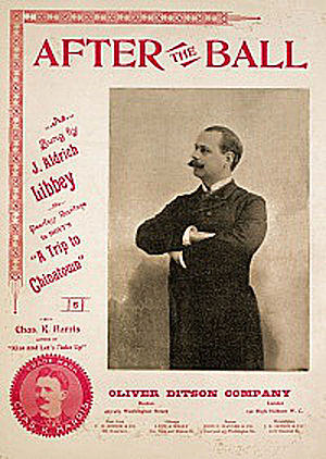 After the Ball (song) - Sheet music cover showing songwriter Charles K. Harris (bottom left) and performer J. Aldrich Libbey (main photo)