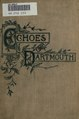 Echoes from Dartmouth- a collection of poems, stories, and historical sketches by graduate and undergraduate writers of Dartmouth college (IA echoesfromdartmo00hapgrich).pdf