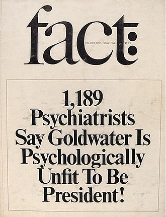 Goldwater rule - The original piece in Fact magazine which prompted the introduction of the Goldwater rule. Likely costing Barry Goldwater a large number of potential votes, this practice was later deemed unethical by the APA.