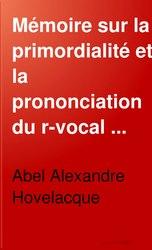 Mémoire sur la primordialité et la prononciation du R-vocal Sanskrit