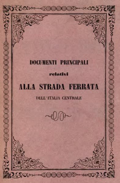 File:Documenti principali relativi alla Strada Ferrata dell'Italia Centrale.djvu