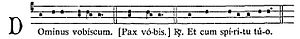 "Dominus vobiscum - Solemn chant tones of the Dominus vobiscum, from the Liber Usualis.  A bishop says ""Pax vobis"" (""Peace to you"") instead.  Accent marks are supplied to indicate the stress."