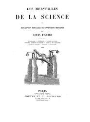 Louis Figuier: Les Merveilles de la science ou description populaire des inventions modernes