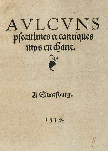 "Title page of the 1539 Psalter, published in Strasburg when Calvin was a minister there. Calvin's psalters were called ""Genevan"" due to later editions after Calvin moved to Geneva. Psautier huguenot title 1539.jpg"