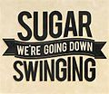Sugar, we're going down- -It's a song From FALL OUT BOY 2013-09-23 22-56.jpg