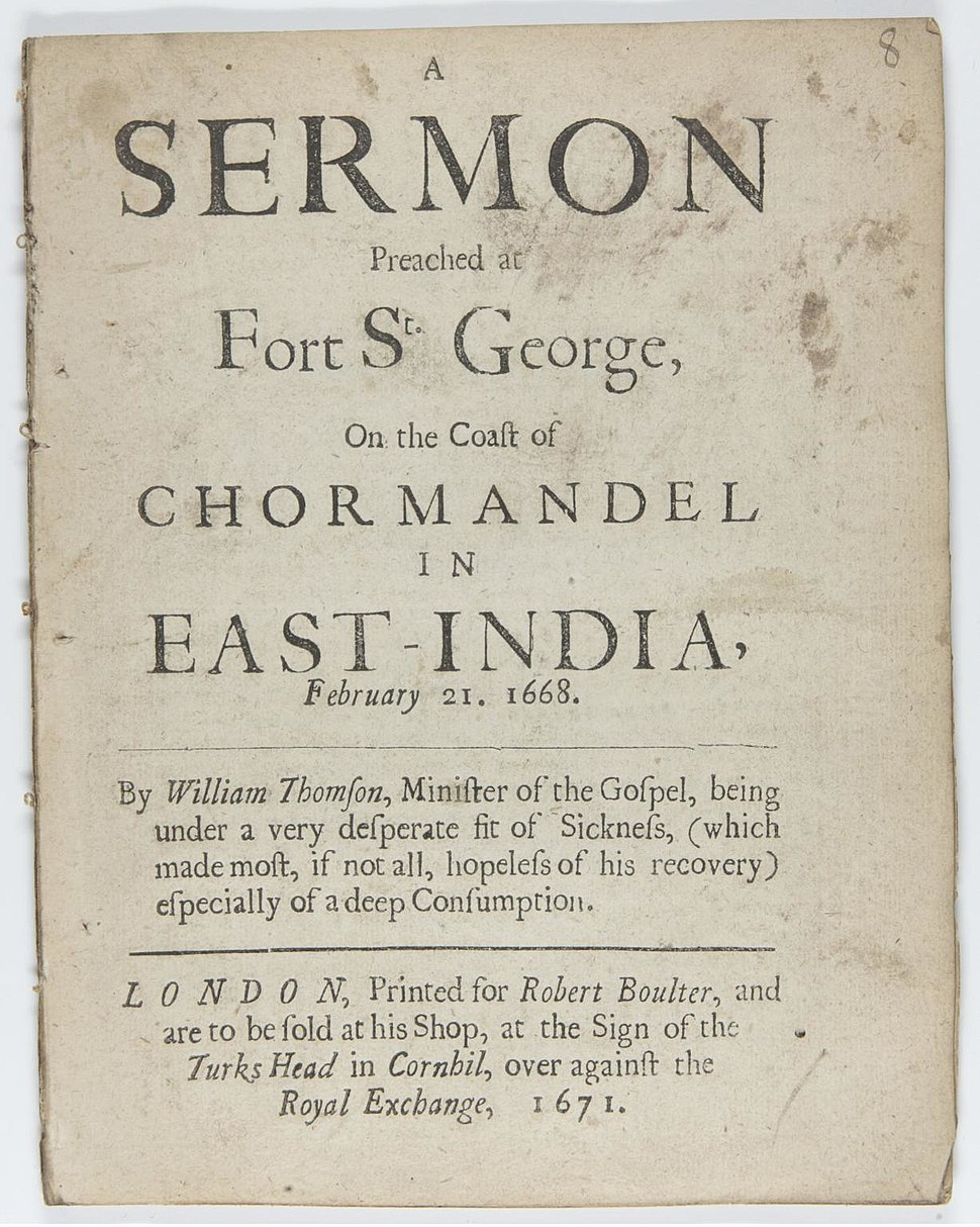 A sermon preached at Fort St. George on the coast of Chormandel in East India, February 21 1668
