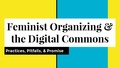 Feminist Organizing and the Digital Commons.pptx.pdf
