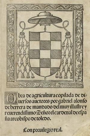 """Gabriel Alonso de Herrera - Frontispiece of the """"Obra de Agricultura copilada de diuersos auctores"""". Alcalá de Henares: Arnao Guillén de Brocar; 1513."""
