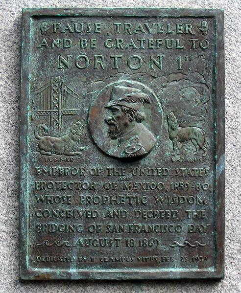 Placa conmemorativa colocada en el Bay Bridge de San Francisco, recordando que fue Norton I quien primero tuvo la idea de su construcción.