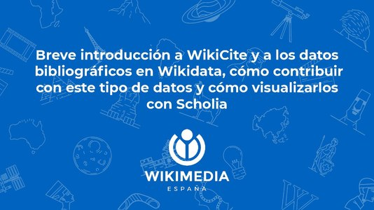 Slides of the Wikimedia España online session about Wikidata, WikiCite and Scholia.pdf
