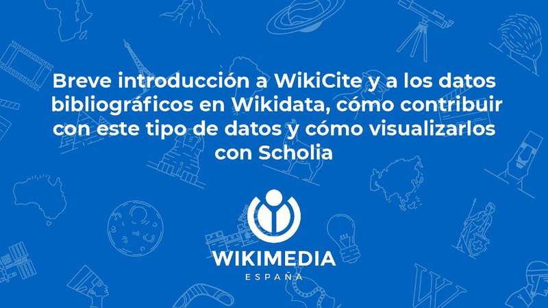 Archivo:Slides of the Wikimedia España online session about Wikidata, WikiCite and Scholia.pdf