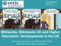 Wikipedia, Wikimedia UK and Higher Education - Developments in the UK.pdf