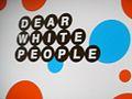 Dear White People (12166152826).jpg