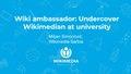 Wiki ambassador, Undercover Wikimedian at university (Wikimedia+Education Conference 2019).pdf