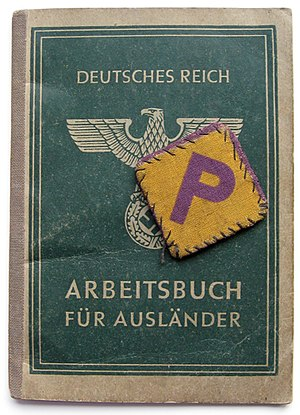 "German camps in occupied Poland during World War II - Arbeitsbuch Für Ausländer (Workbook for Foreigner) identity document issued to a Polish Forced Labourer in 1942 by the Germans together with a letter ""P"" patch that Poles were required to wear to identify them from the German population."