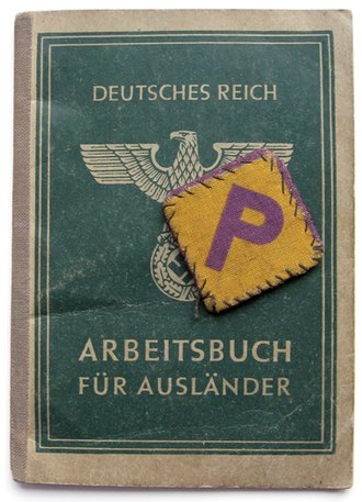 "Forced labour under German rule during World War II - Arbeitsbuch Für Ausländer (Workbook for Foreigner) identity document issued to a Polish Forced Labourer in 1942 by the Germans together with a letter ""P"" patch that Poles were required to wear to distinguish them from the German population."