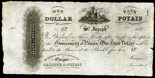 One dollar, Bank of Poyais, Republic of Poyais (1820s). After fighting in South and Central America, the Scottish soldier Gregor MacGregor created an elaborate scam claiming to have been made a Cacique of the entirely fictitious Cazique of Poyais, all in an effort to defraud land investors.