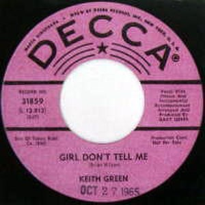 Keith Green - Girl Don't Tell Me, Decca 31859, released October 1965. The other song was How To Be Your Guy.
