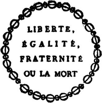 "Liberté, égalité, fraternité - Text displayed on a placard announcing the sale of biens nationaux (1793). Soon after the Revolution, the motto was sometimes written as ""Liberty, Equality, Fraternity, or Death"". The ""death"" part was later dropped for being too strongly associated with the Reign of Terror."
