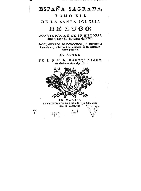 Risco, Manuel 1798 España sagrada Tomo XLI De la santa iglesia de Lugo continuación de su historia desde el siglo XII hasta fines del XVIII.pdf