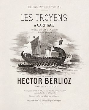 Les Troyens - Cover of the 1863 Choudens et Cie vocal score for Les Troyens à Carthage, the second half of the opera, and first part performed.