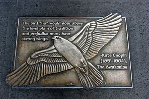 "The Awakening (Chopin novel) - Kate Chopin plaque, New York City library walk: ""The bird that would soar above the level plain of tradition and prejudice must have strong wings."""