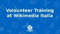 Volunteer training at Wikimedia Italy flash talk.pdf