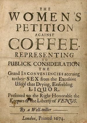English coffeehouses in the 17th and 18th centuries - Women's Petition Against Coffee, 1674.