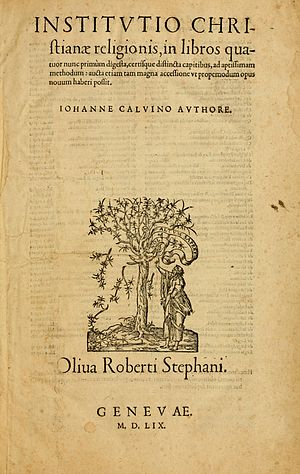 Theology of John Calvin - Title page from the final edition of Calvin's magnum opus, Institutio Christiane Religionis, which summarises his theology.