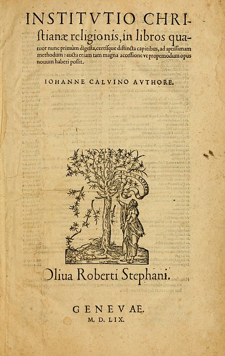 Title page from the final edition of Calvin's magnum opus, Institutio Christiane Religionis, which summarises his theology. CalvinInstitutio.jpg