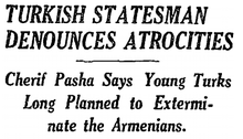 Newspaper Headline: Turkish Statesman Denounces Atrocities: Cherif Pasha Says Young Turks Long Planned to Exterminate the Armenians