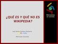 ¿Qué es y Qué no es Wikipedia?- Wiki Loves Monuments - CampusParty-Cali2014-WMCO.pdf