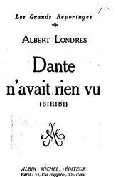 Albert Londres: Dante n'avait rien vu