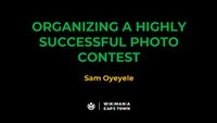 ORGANIZING A HIGHLY SUCCESSFUL PHOTO CONTEST by Sam Oyeyele for Wikimania 2018.pdf