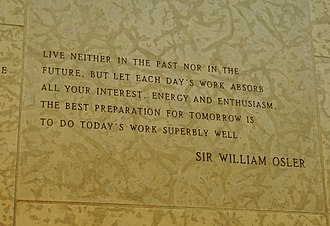 William Osler - A quote by Sir William Osler engraved in the stone wall within the Peace Chapel of the International Peace Garden (in Manitoba Canada and North Dakota, USA).